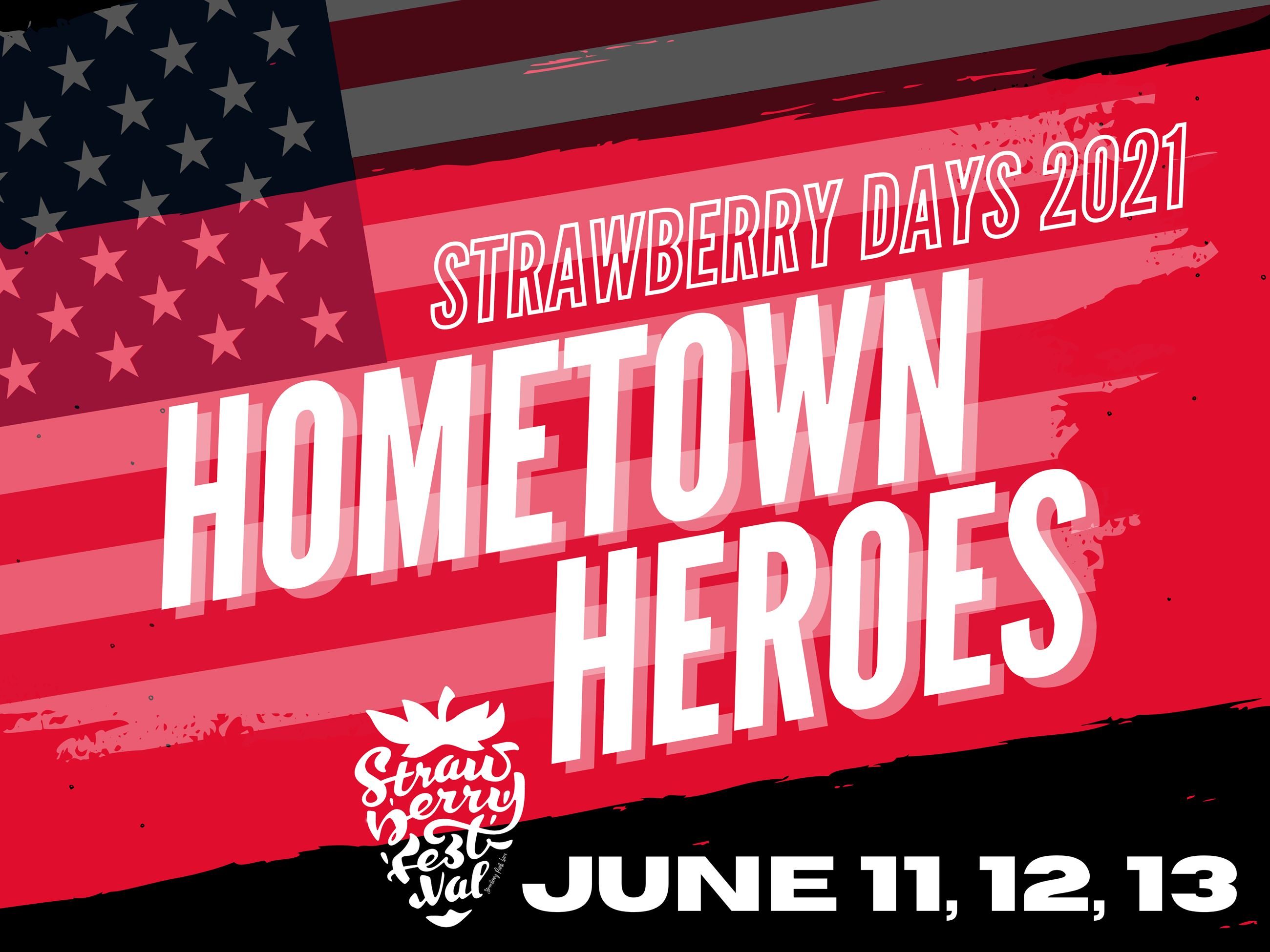 Strawberry Days Festival 2021 Theme Hometown Heroes June 11, 12, and 13